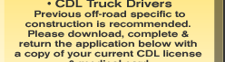 • CDL Truck Drivers Previous off-road specific to construction is recommended.  Please download, complete &  return the application below with  a copy of your current CDL license  & medical card.